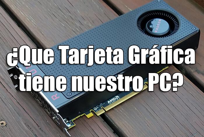Photo of Como saber que Tarjeta Grafica tengo en mi PC
